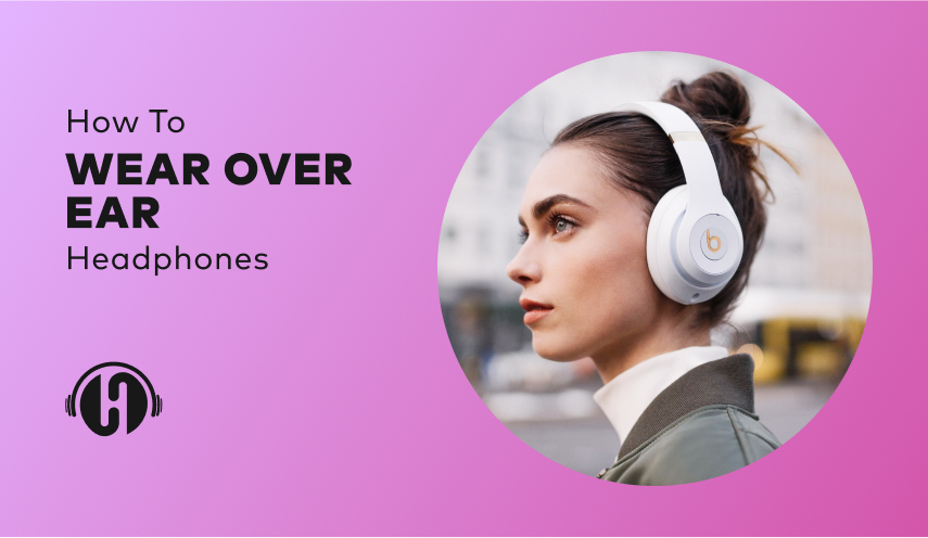 How-to-wear-over-ear-headphones-featured-image